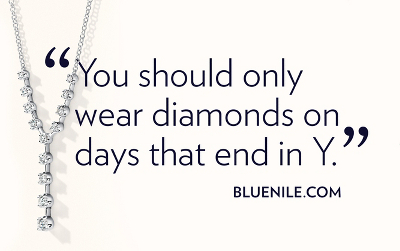 You should only wear diamonds on days that end in Y