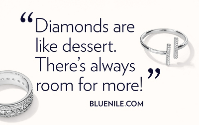 Diamonds are like dessert. There's always room for more!