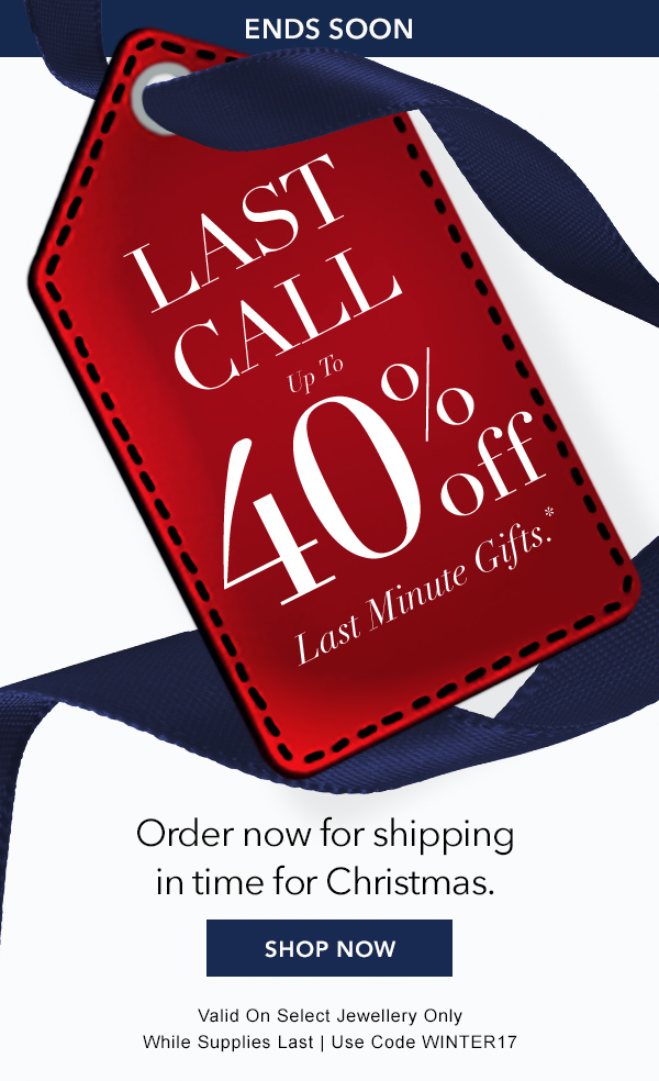 Last Call. Save Up To 40% On Last-Minute Gifts.*
