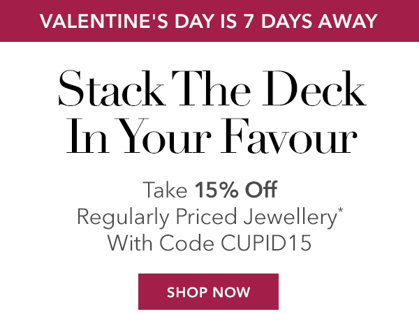 Take 15% Off Regularly Priced Jewellery* With Code CUPID15. Shop Now